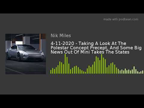4-11-2020 – Taking A Look At The Polestar Concept Precept, And Some Big News Out Of Mini Takes The S