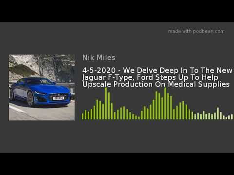4-5-2020 – We Delve Deep In To The New Jaguar F-Type, Ford Steps Up To Help Upscale Production On Me