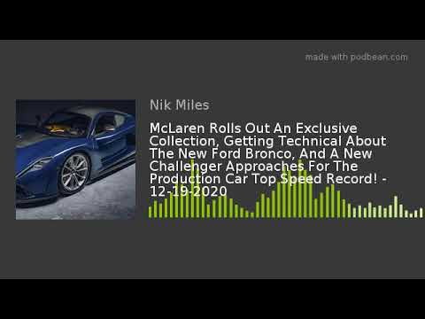 McLaren Rolls Out An Exclusive Collection, Getting Technical About The New Ford Bronco, And A New Ch