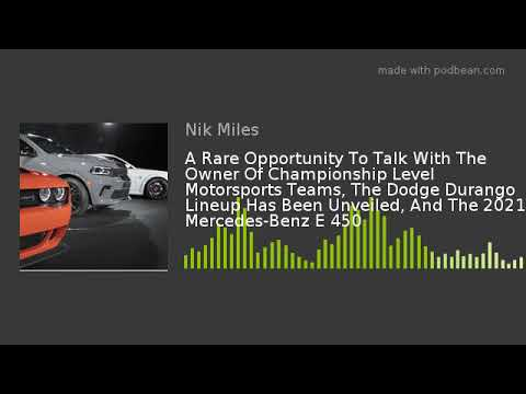 A Rare Opportunity To Talk With The Owner Of Championship Level Motorsports Teams, The Dodge Durango